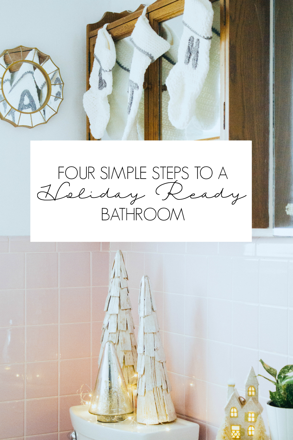 FOUR STEPS TO A HOLIDAY READY BATHROOM